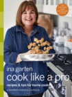 Cook Like a Pro : A Barefoot Contessa Cookbook