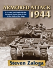 Armored Attack 1944 : U.S. Army Tank Combat in the European Theater from D-Day to the Battle of the Bulge