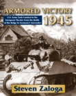Armored Victory 1945 : U.S. Army Tank Combat in the European Theater from the Battle of the Bulge to Germany's Surrender