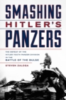 Smashing Hitler's Panzers : The Defeat of the Hitler Youth Panzer Division in the Battle of the Bulge