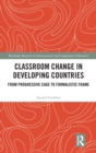 Classroom Change in Developing Countries : From Progressive Cage to Formalistic Frame