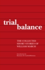 Trial Balance : The Collected Short Stories of William March