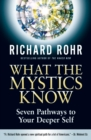 What the Mystics Know : Seven Pathways to Your Deeper Self - Book