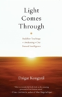 Light Comes Through : Buddhist Teachings on Awakening to Our Natural Intelligence