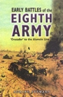 The Early Battles of the Eighth Army : Crusader to the Alamein Line