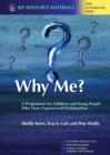 Why Me? : A Programme for Children and Young People Who Have Experienced Victimization