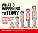 What's Happening to Tom? : A book about puberty for boys and young men with autism and related conditions