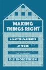 Making Things Right : A Master Carpenter at Work - Book