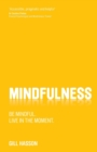 Mindfulness : Be mindful. Live in the moment.