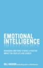 Emotional Intelligence : Managing Emotions to Make a Positive Impact on Your Life and Career