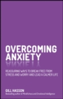 Overcoming Anxiety : Reassuring Ways to Break Free from Stress and Worry and Lead a Calmer Life