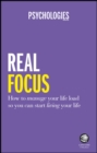 Real Focus : Take control and start living the life you want