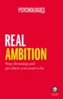 Real Ambition : Quit Dreaming and Create Success Your Way
