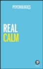 Real Calm : Handle Stress and Take Back Control