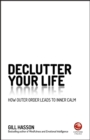 Declutter Your Life : How Outer Order Leads to Inner Calm