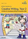 Brilliant Activities for Creative Writing, Year 2 : Activities for Developing Writing Composition Skills