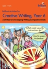 Brilliant Activities for Creative Writing, Year 6 : Activities for Developing Writing Composition Skills