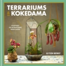 Terrariums & Kokedama : Stylish ideas for low-maintenance indoor planting - Book