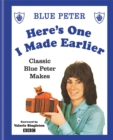 Here's One I Made Earlier : Classic Blue Peter Makes