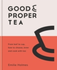 Good & Proper Tea : From leaf to cup, how to choose, brew and cook with tea - Book