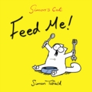 Feed Me! : A Simon's Cat Book