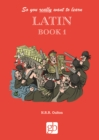 So you really want to learn Latin Book 1 : Book 1 1 - Book