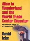 Alice in Wonderland and the World Trade Center Disaster : Why the Official Story of 9/11 is a Monumental Lie
