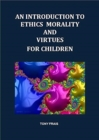 AN INTRODUCTION TO ETHICS MORALITY AND VIRTUES FOR CHILDREN