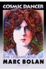 Cosmic Dancer : The Life & Music of Marc Bolan