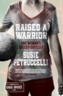 Raised A Warrior : One Woman's Soccer Odyssey - Book