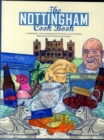 The Nottingham Cook Book: A Celebration of the Amazing Food & Drink on Our Doorstep : A Celebration of the Amazing Food & Drink on Our Doorstep Featuring Over 50 Stunning Recipes