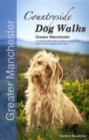 Countryside Dog Walks - Greater Manchester : 20 Graded Walks with No Stiles for Your Dogs