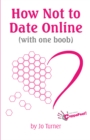 How Not to Date Online : (with One Boob) - Book