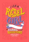 I Am a Rebel Girl : A Journal to Start Revolutions