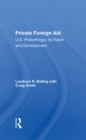 Private Foreign Aid : U.s. Philanthropy In Relief And Developlment - eBook