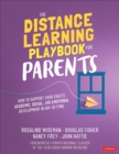 The Distance Learning Playbook for Parents : How to Support Your Child's Academic, Social, and Emotional Learning in Any Setting