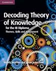 Decoding Theory of Knowledge for the IB Diploma : Themes, Skills and Assessment