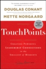 TouchPoints : Creating Powerful Leadership Connections in the Smallest of Moments