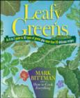 Leafy Greens : An A-to-Z Guide to 30 Types of Greens Plus More Than 120 Delicious Recipes