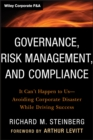 Governance, Risk Management, and Compliance : It Can't Happen to Us--Avoiding Corporate Disaster While Driving Success