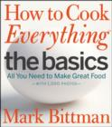 How to Cook Everything The Basics : All You Need to Make Great Food -- With 1,000 Photos