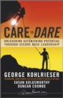 Care to Dare : Unleashing Astonishing Potential Through Secure Base Leadership