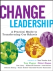 Change Leadership : A Practical Guide to Transforming Our Schools