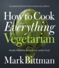 How to Cook Everything Vegetarian : Completely Revised Tenth Anniversary Edition