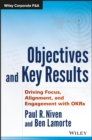Objectives and Key Results : Driving Focus, Alignment, and Engagement with Okrs