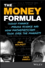 The Money Formula : Dodgy Finance, Pseudo Science, and How Mathematicians Took Over the Markets