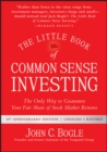 The Little Book of Common Sense Investing : The Only Way to Guarantee Your Fair Share of Stock Market Returns