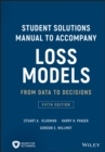 Student Solutions Manual to Accompany Loss Models : From Data to Decisions