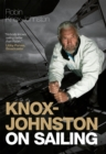 Knox-Johnston On Sailing : A Collection of Wisdom, Observations & Anecdotes from One of Britain's Greatest Living Sailors
