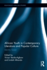 African Youth in Contemporary Literature and Popular Culture : Identity Quest